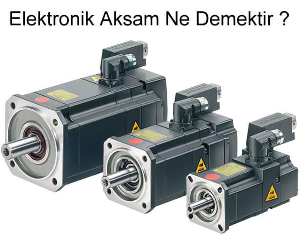 Elektronik Aksam Ne Demektir ?